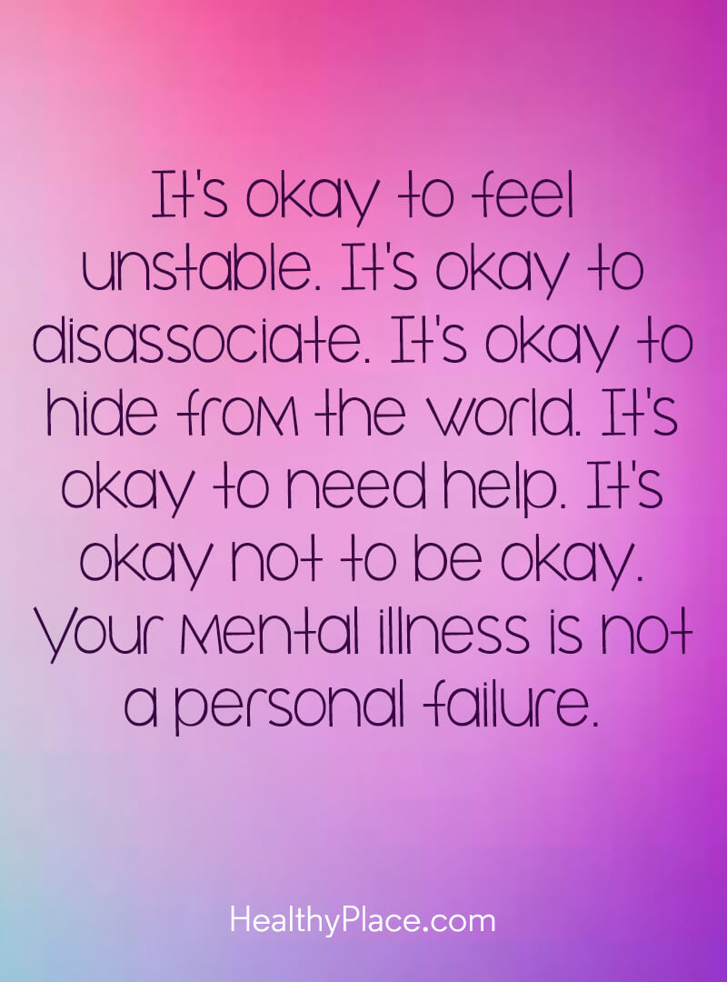 Quote On Mental Health Its Okay To Feel Unstable Its Okay To Dis Ociate