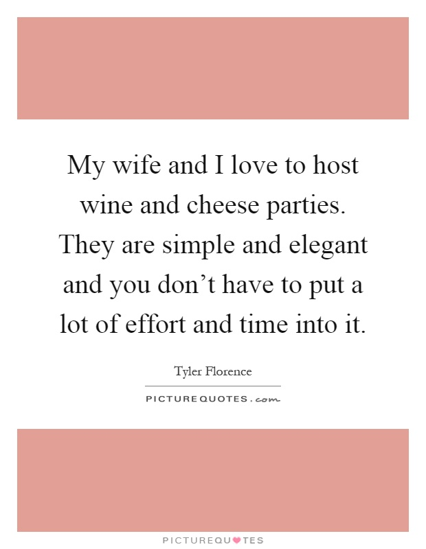My Wife And I Love To Host Wine And Cheese Parties They Are Simple And Elegant And You Dont Have To Put A Lot Of Effort And Time Into It