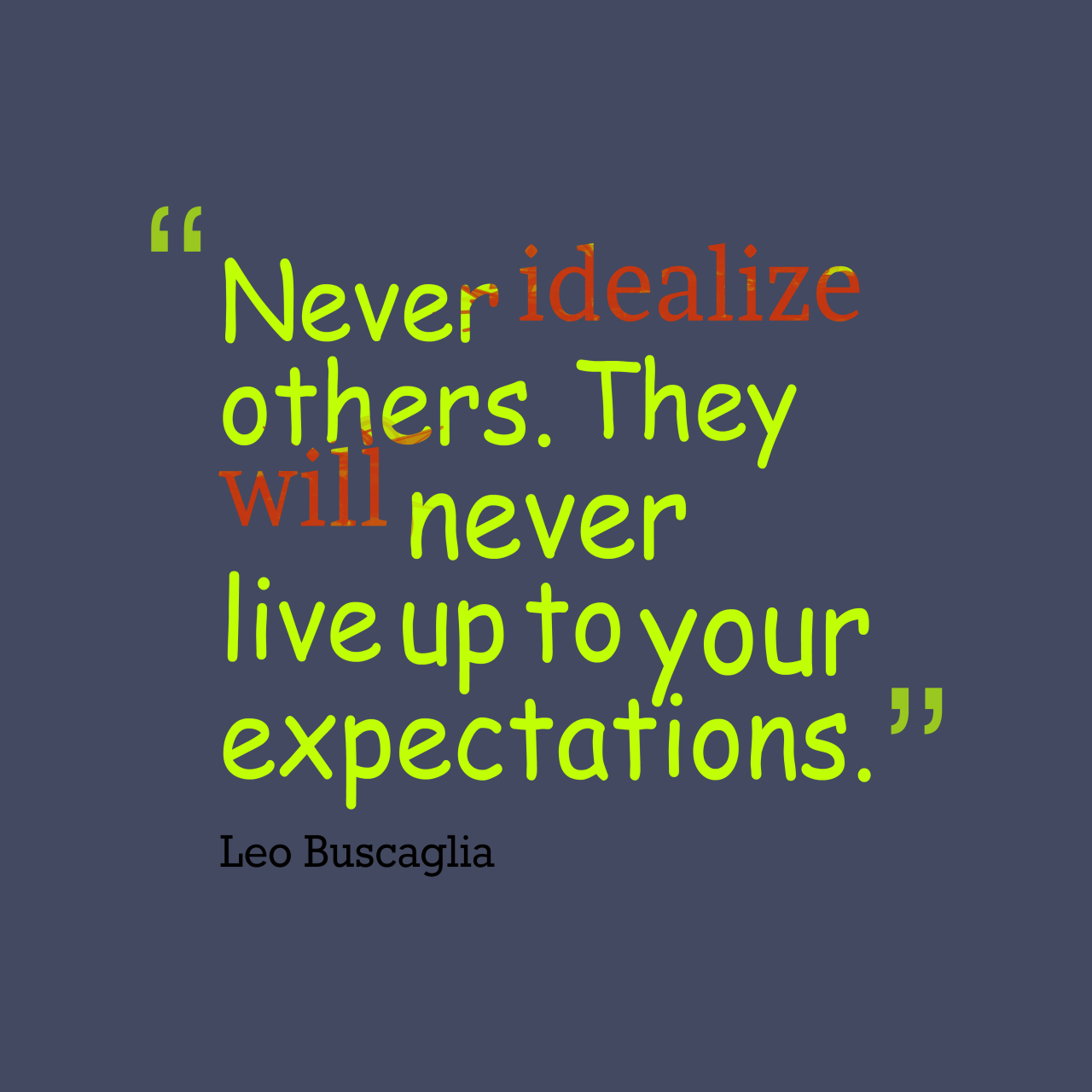Do We Expect More Never Idealize Others They Will__quotes By Leo Buscaglia