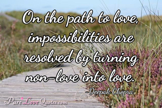 Deepak Chopra Quotes  C B On The Path To Love Impossibilities Are Resolved By Turning Non Love Into Love