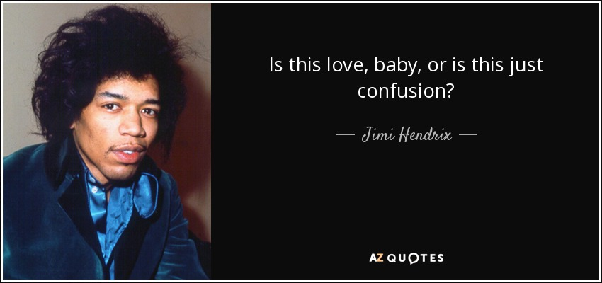 Is This Love Baby Or Is This Just Confusion Jimi Hendrix