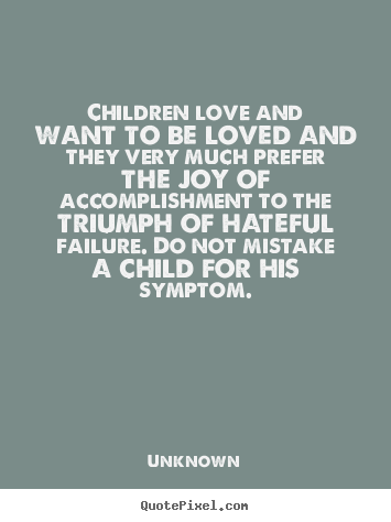 Make Personalized P O Quotes About Love Children Love And Want To Be Loved And They
