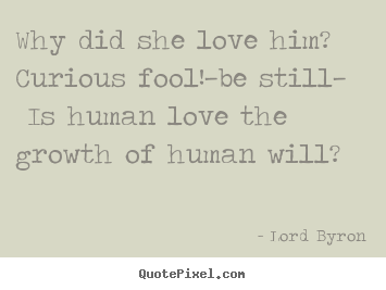 Why Did She Love Him Curious Fool Be Still Lord