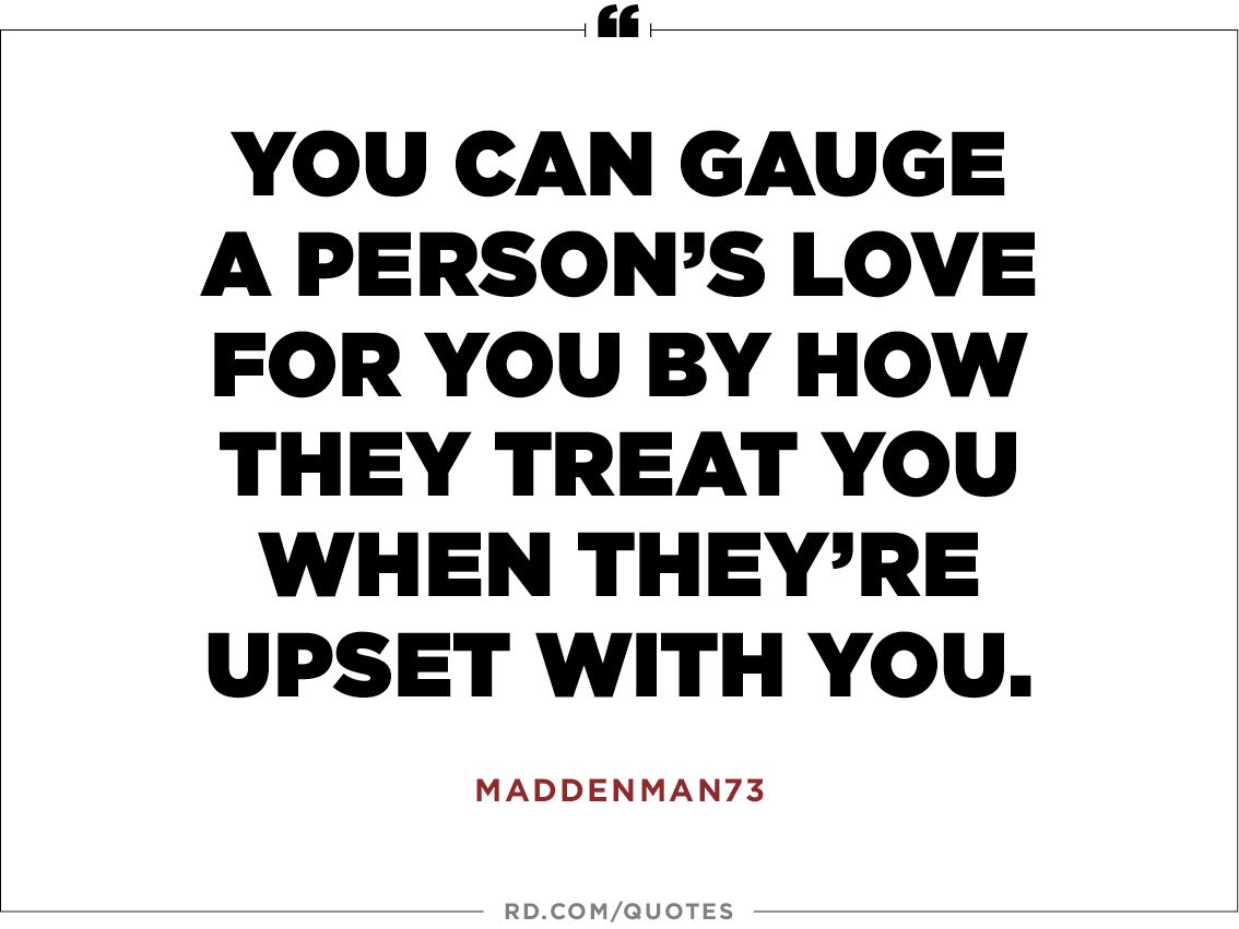 You Can Gauge A Persons Love For You By How They Treat You When Theyre Upset With You Maddenman