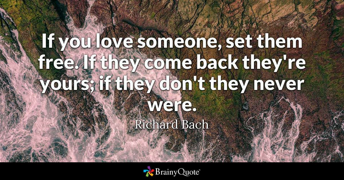 Quote If You Love Someone Set Them Free If They Come Back Theyre
