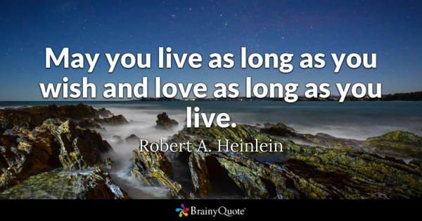 May You Live As Long As You Wish And Love As Long As You Live