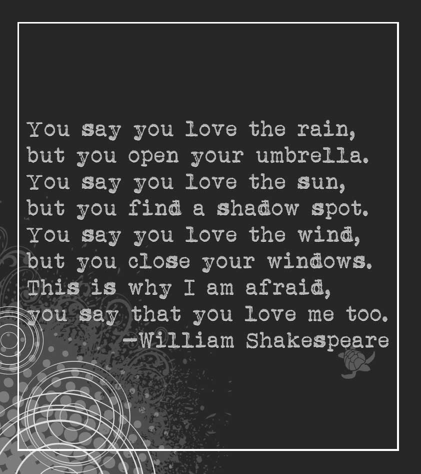 Shakespeare Afraid Of Love Quote You Say