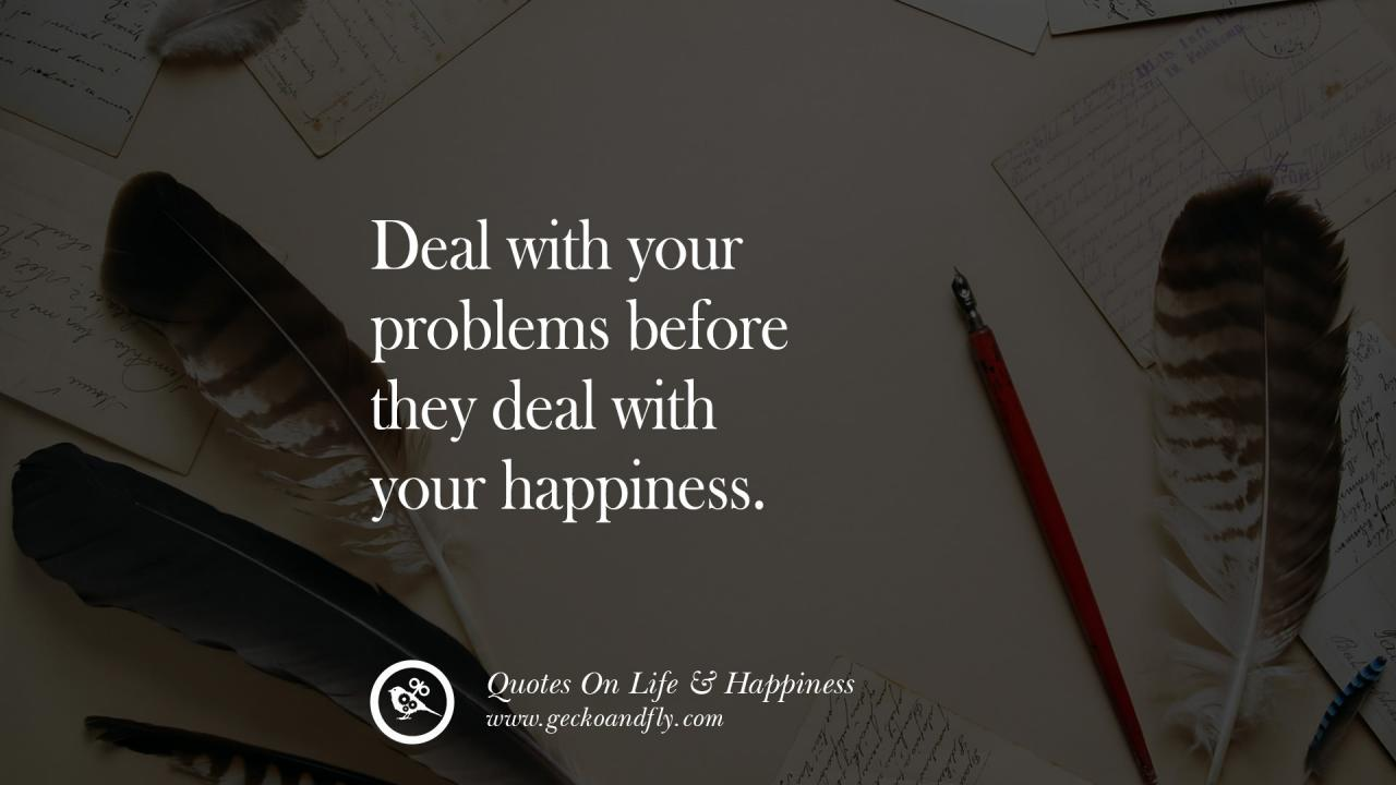 Deal With Your Problems Before They Deal With Your Happiness Happy Life Quote Quotes
