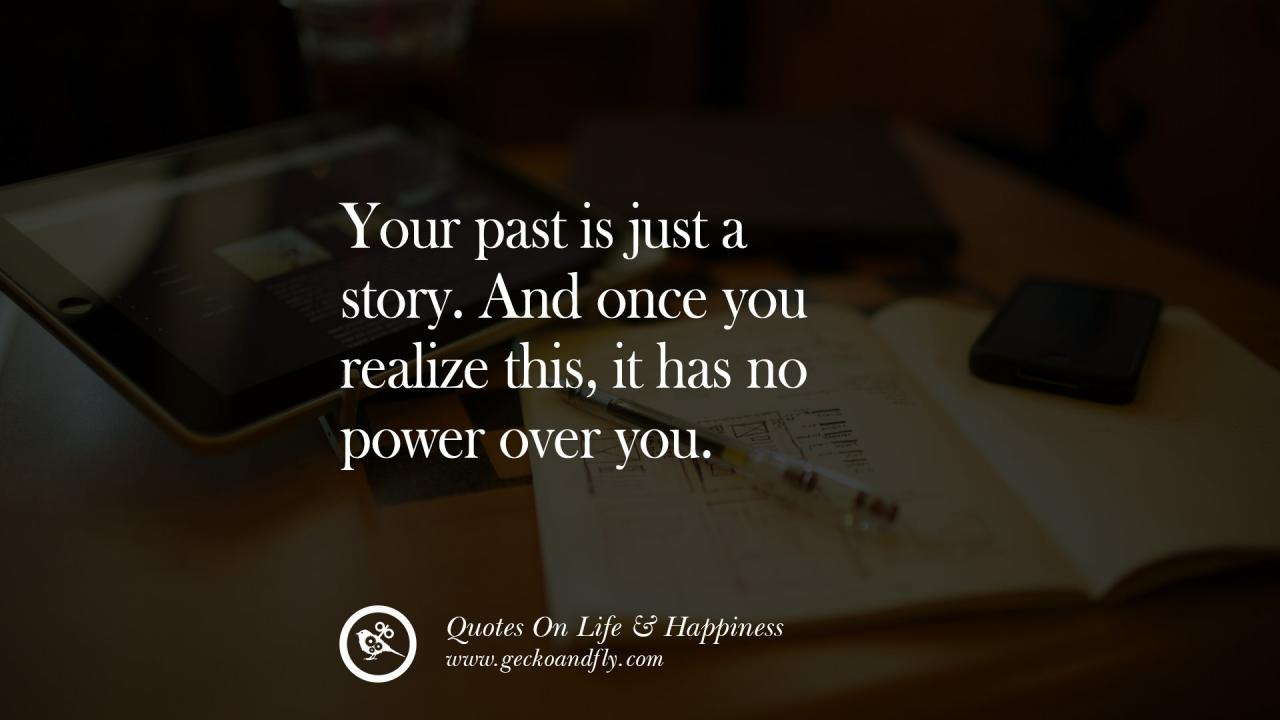 Your Past Is Just A Story And Once You Realize This It Has No