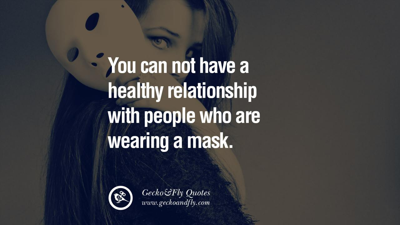 You Can Not Have A Healthy Relationship With People Who Are Wearing A Mask Love