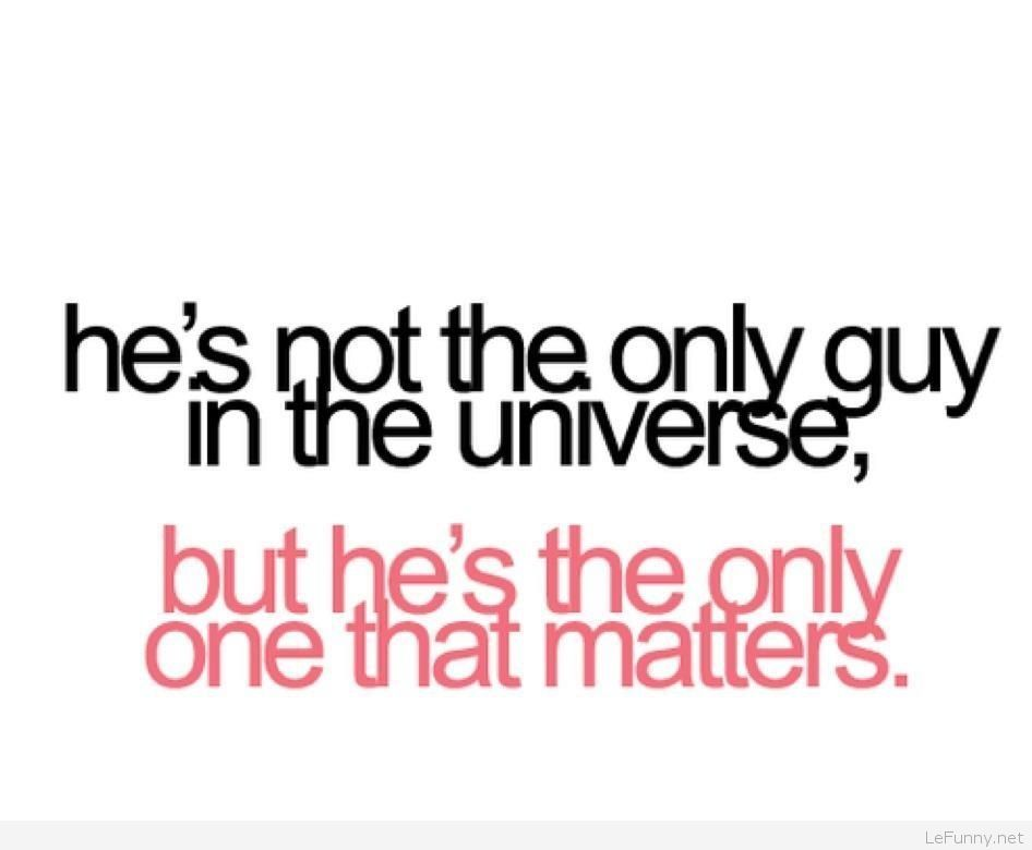 Splendid Funny Love Quotes Tumblr He Is Not The Only Guy In The Universe But That
