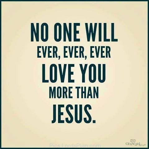 Splendid Jesus Loves You Quotes No One Will Ever More Than Smile Daily Thought Believers Church