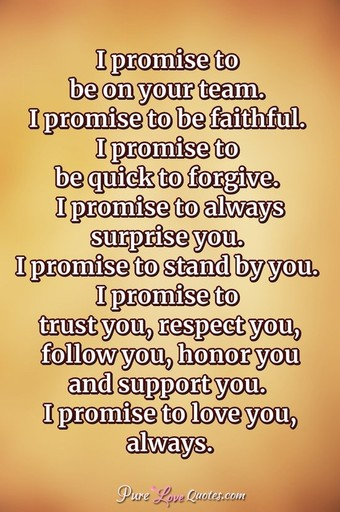 I Promise To Be On Your Team I Promise To Be Faithful I Promise To Be Quick To Forgive I Promise To Always Surprise You I Promise To Stand By You