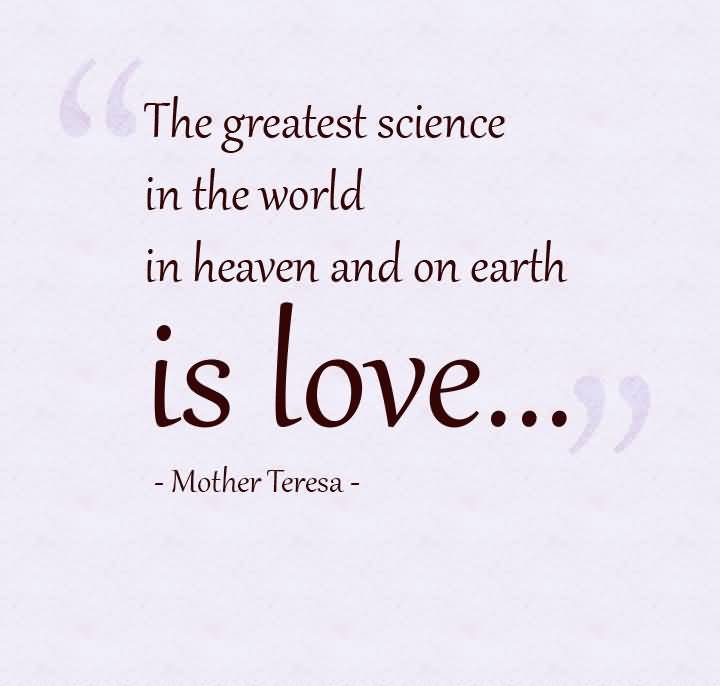 The Greatest Science In The World In Heaven And On Earth Is Love