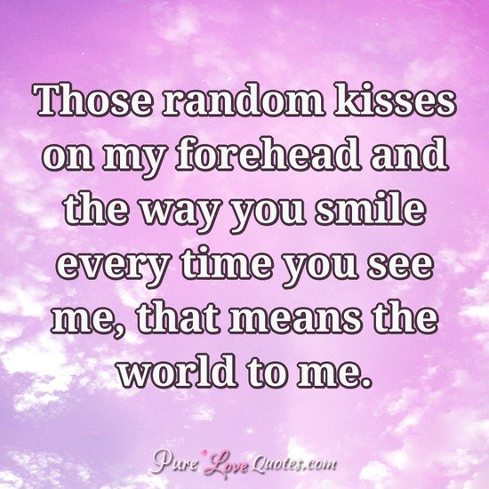 Famousshortp O Quotes  C B Those Random Kisses On My Forehead And The Way You Smile Every Time You See Me