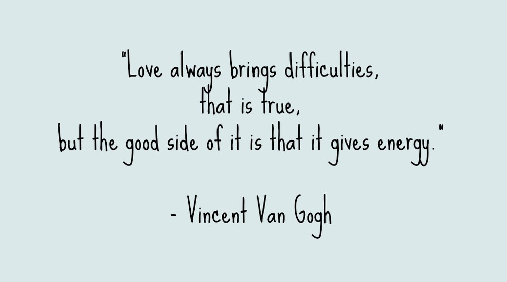 In Honer To Valentines Day I Thought I Would Share This Quote With You By Vincent Van Gogh Which Il Rates Van Goghs Thoughts On Love In A Letter To