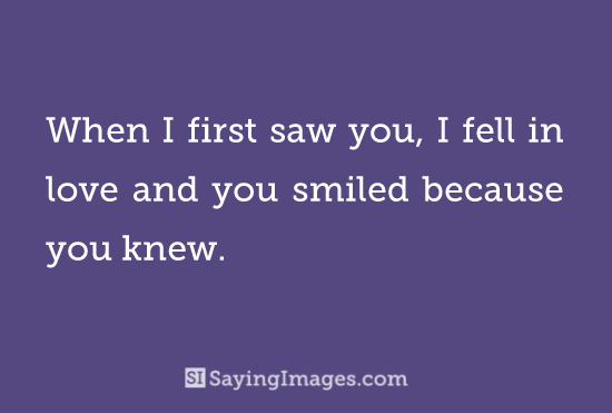 When I First Saw You I Fell In Love And You Smiled Because You Knew