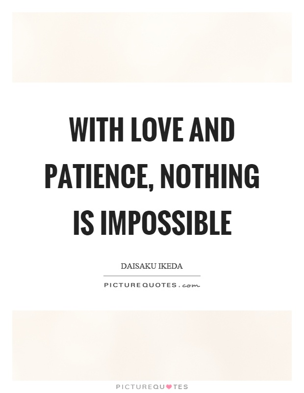 With Love And Patience Nothing Is Impossible Picture Quote