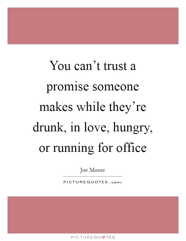 You Cant Trust A Promise Someone Makes While Theyre Drunk In