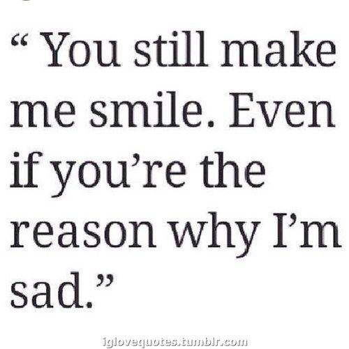 You Still Make Me Smile Daily Love Quotes Even If Reason Why I Am Sad Messages