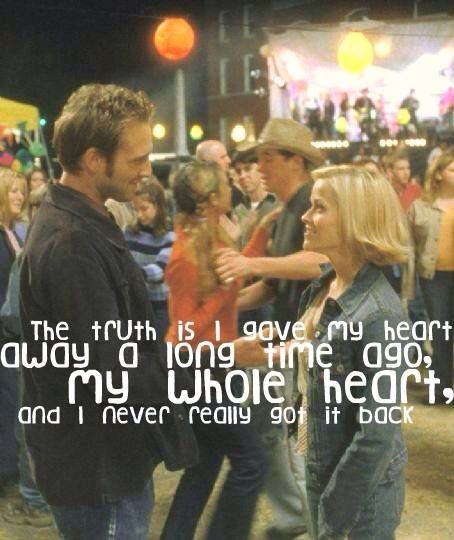 The Truth Is I Gave My Heart Away A Long Time Ago My Whole Heart And I Never Really Got It Back Love This Movie