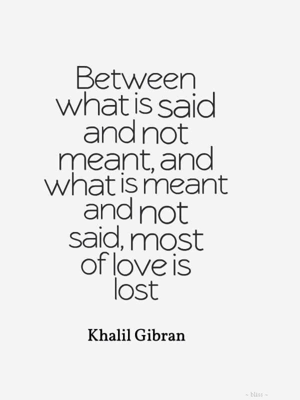 Khalil Gi N Quote Between What Is Said And Not Meant And What Is Meant And Not Said Most Of Love Is Lost