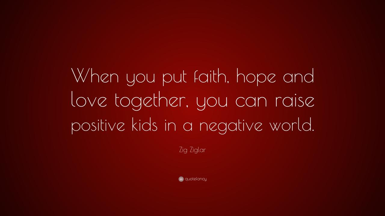Zig Ziglar Quote When You Put Faith Hope And Love Together You