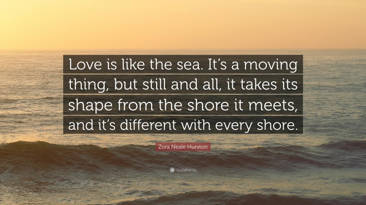 Zora Neale Hurston Quote Love Is Like The Sea Its A Moving Thing