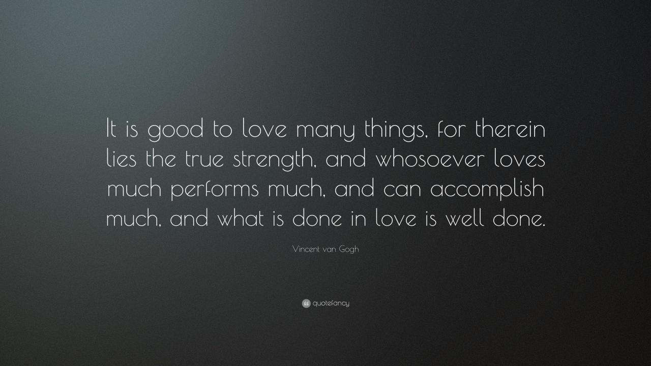 Vincent Van Gogh Quote It Is Good To Love Many Things For Therein