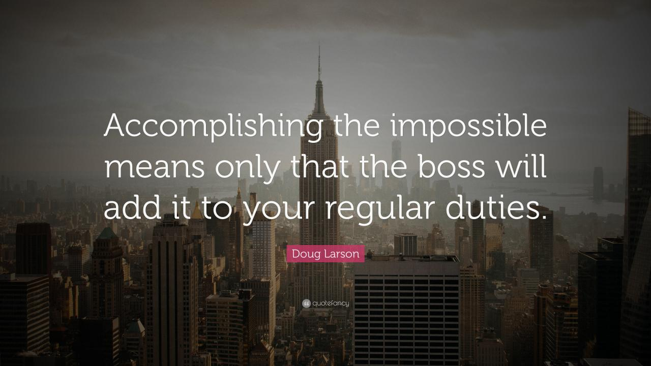 Funny Quotes Accomplishing The Impossible Means Only That The Boss Will Add It To