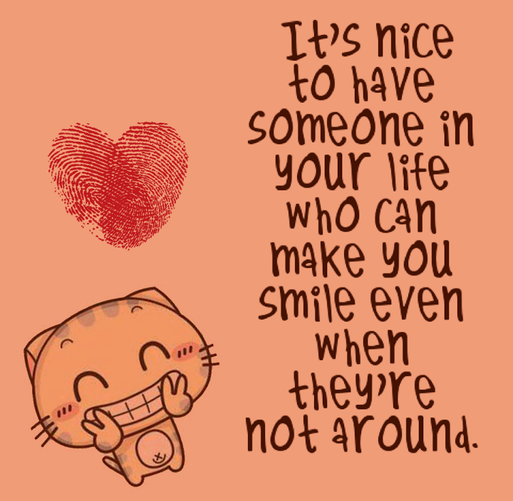 Someone Who Makes You Smile Even When You Are Not Around