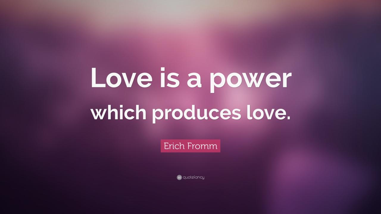 Erich Fromm Quote Love Is A Power Which Produces Love