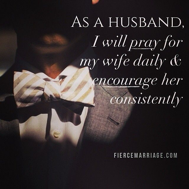 As A Husband I Will Pray For My Wife Daily Encourage Her Consistenly