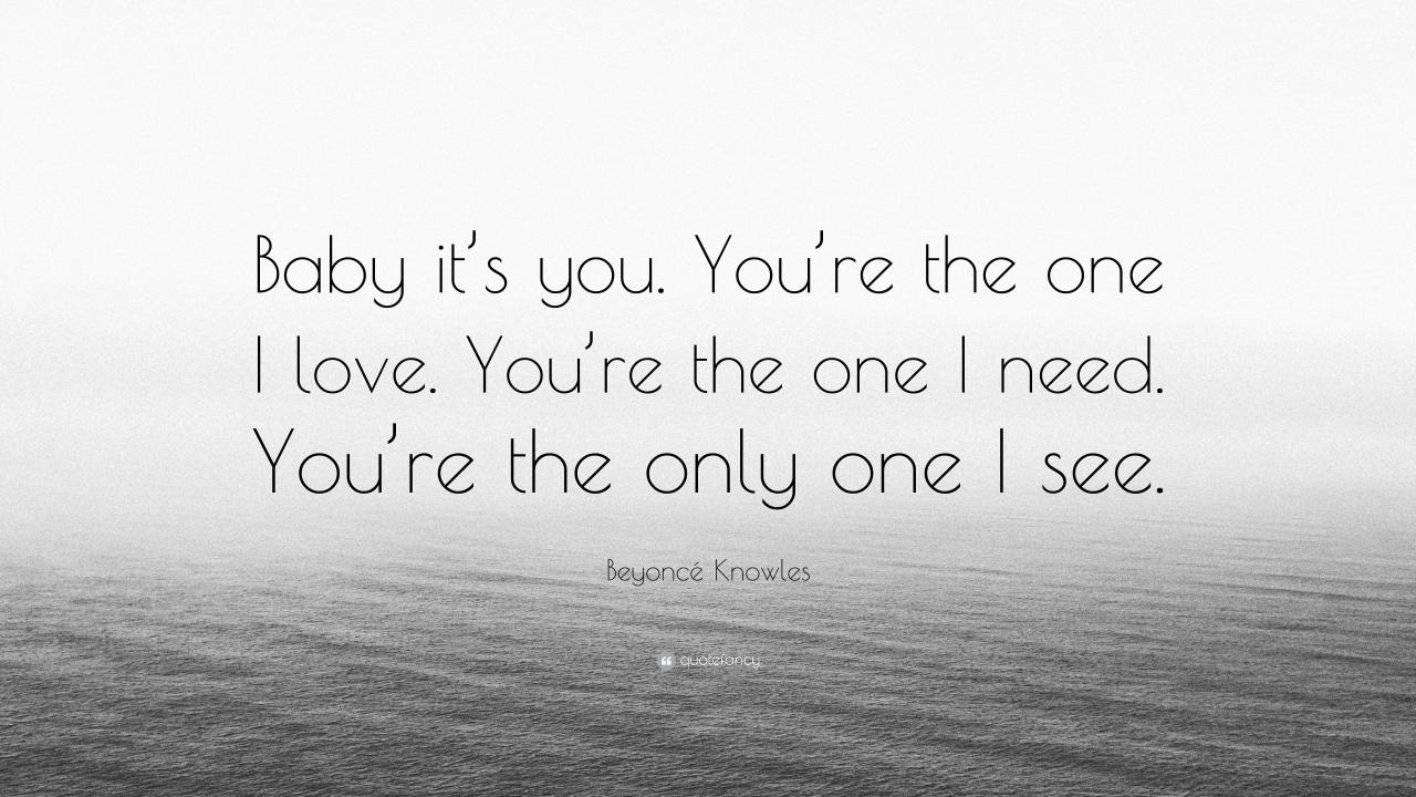 Beyonce Knowles Quote Baby Its You Youre The One I Love
