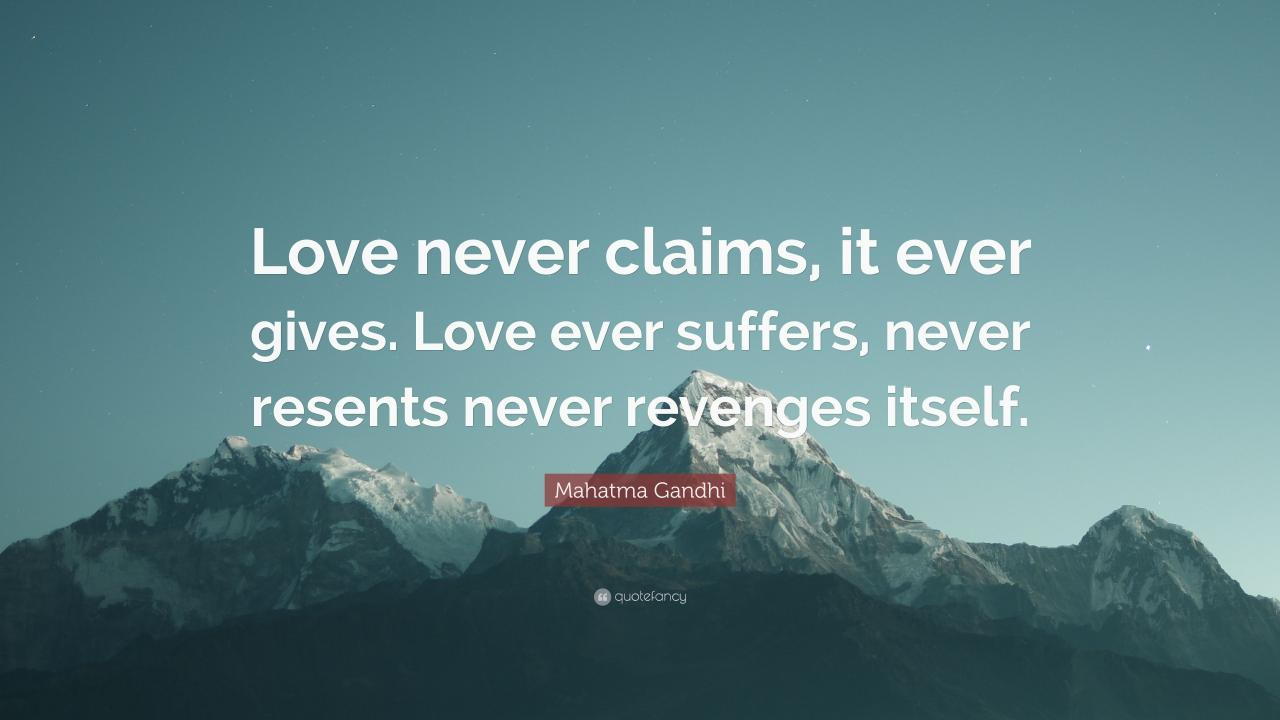 Mahatma Gandhi Quote Love Never Claims It Ever Gives Love Ever Suffers