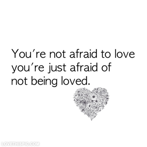Afraid Of Not Being Loved