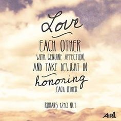 Love Each Other With Genuine Affection And Take Delight In Honoring Each Other Bible Verse