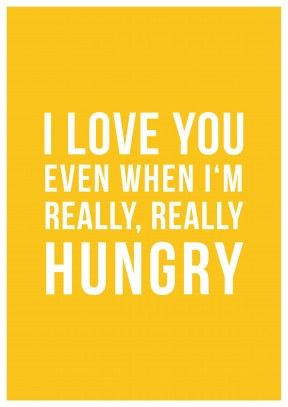 Funny Love Quote I Love You Even When Im Hungry