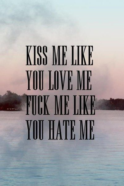 Kiss Me Like You Love Me Me Like You Me