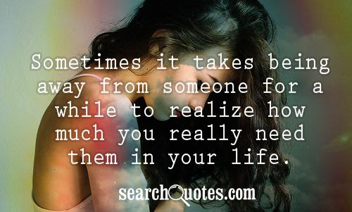 Sometimes It Takes Being Away From Someone For A While To Realize How Much You Really