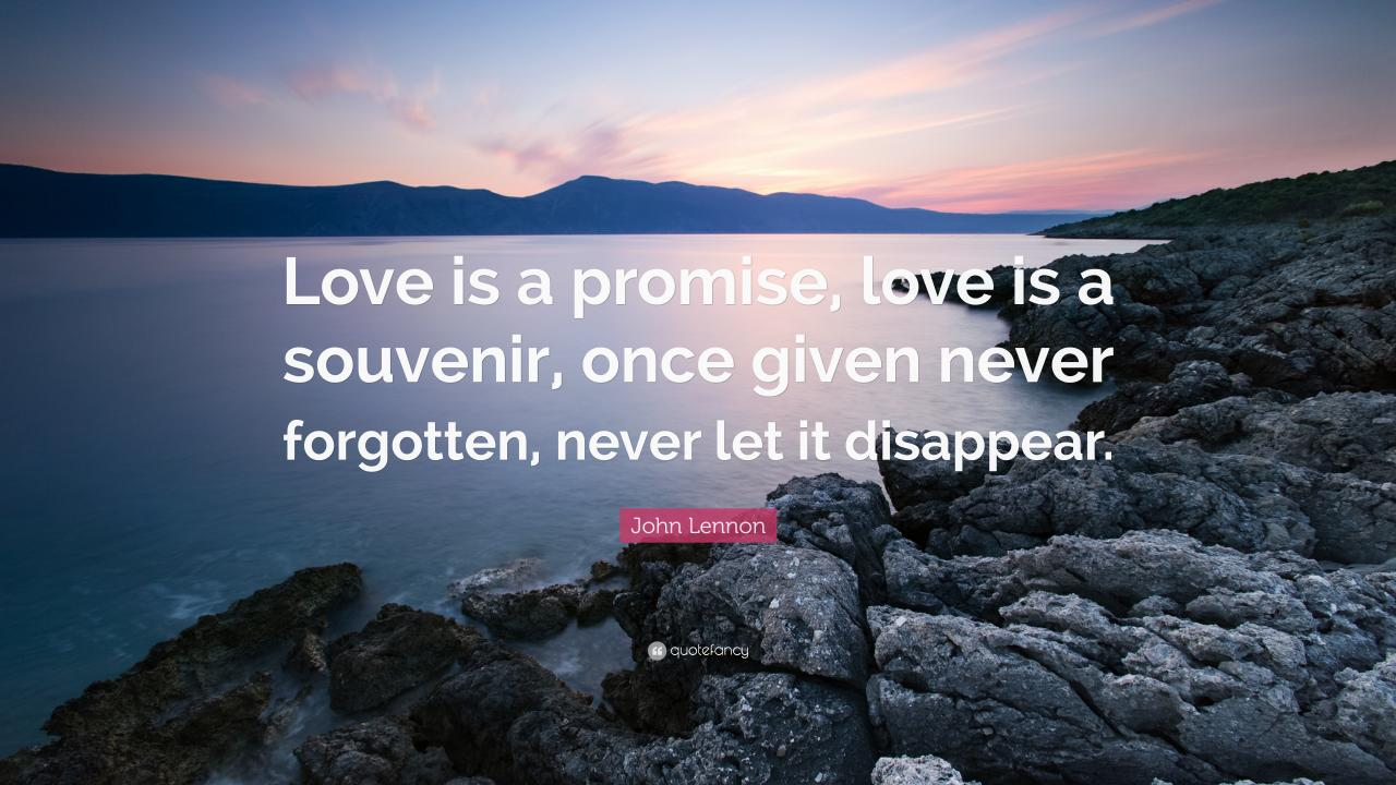 John Lennon Quote Love Is A Promise Love Is A Souvenir Once