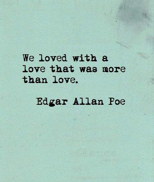 Edgar Allen Poe Quotes  C B A Lack Of Anything To Say Love Is Love On We Heart It