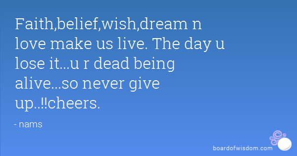 Faithbeliefwishdream N Love Make Us Live The Day U Lose It U R Dead Being Alive So Never Give