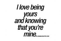 I Love Being Yours And Knowing That Youre Mine That