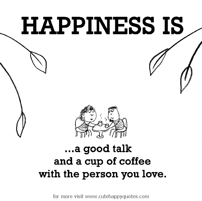 Happiness Is And A Cup Of Coffee With The Person You Love Cute