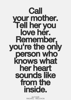 Youre The Only One Who Knows What Her Heart Sounds Like From The Inside How Beautiful I Love You Mom