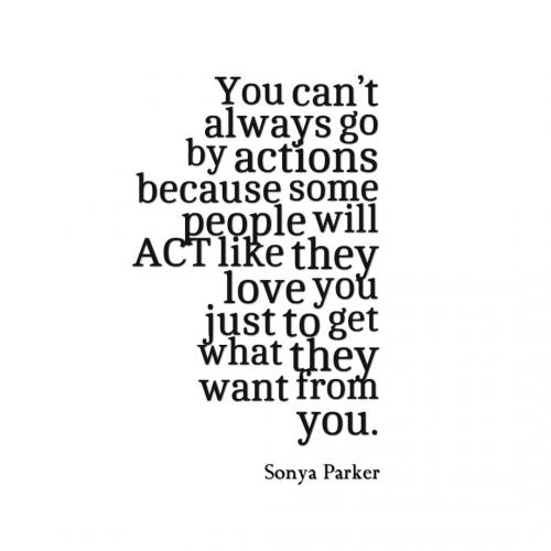 You Cant Always Go By Actions Because Some People Will Act Like They Love You Just