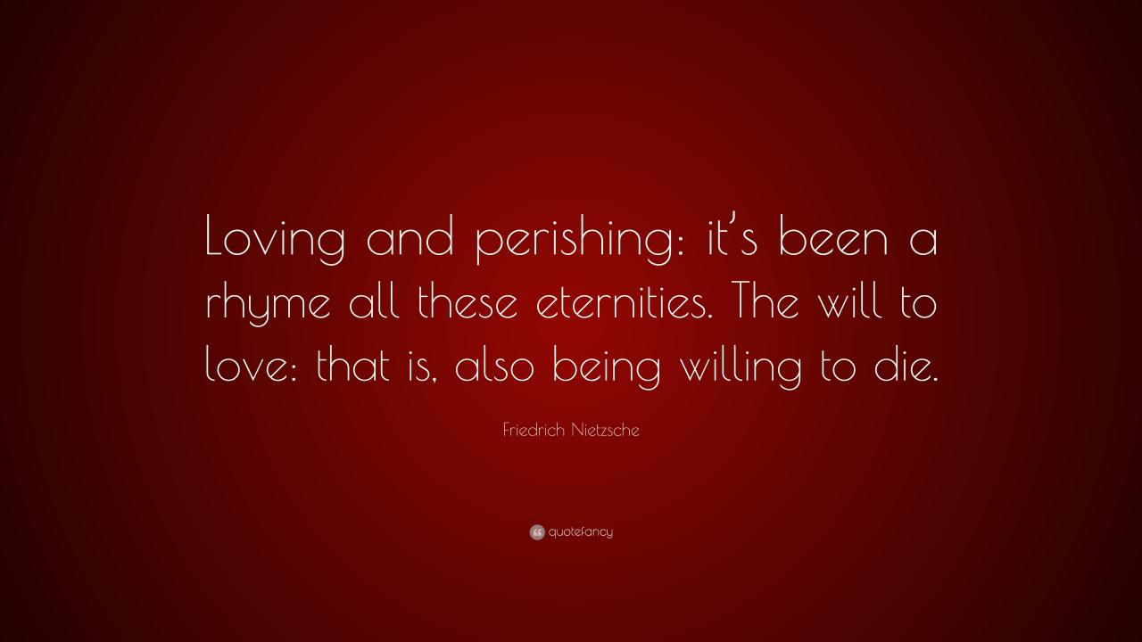 Friedrich Nietzsche Quote Loving And Perishing Its Been A Rhyme All These Eternities