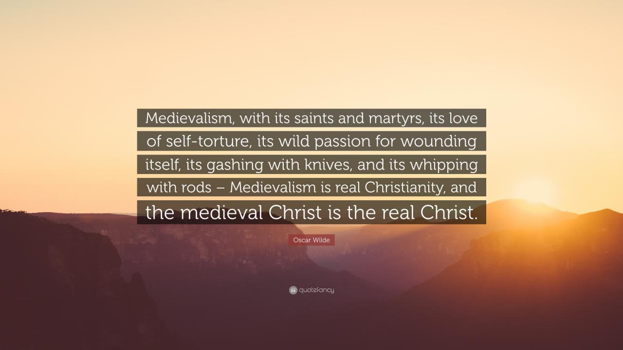 Oscar Wilde Quote Medievalism With Its Saints And Martyrs Its Love Of