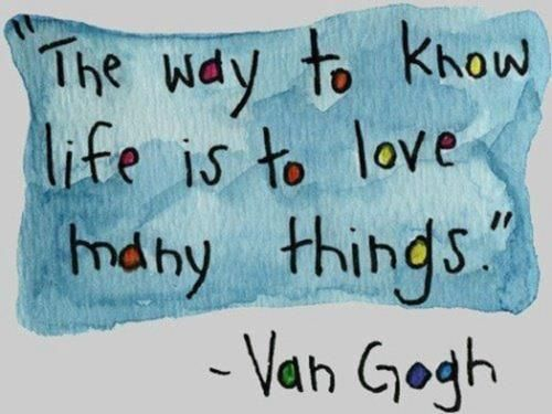 The Way To Know Life Is To Love Many Things
